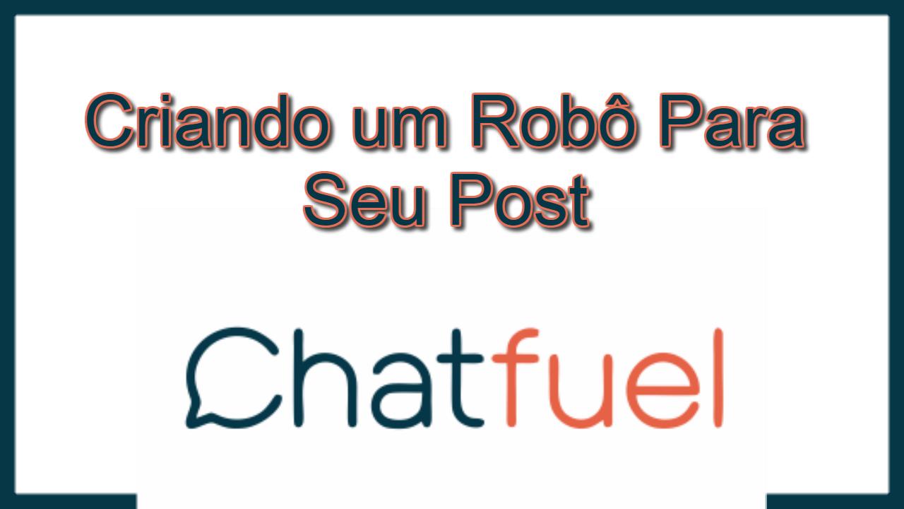 Criando um Bot no Post Usando o Chatfuel